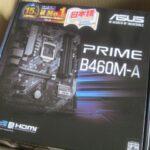 Intel12世代発売前に10世代PC組むべくマザボのASUS PRIME B460M-Aを購入しました